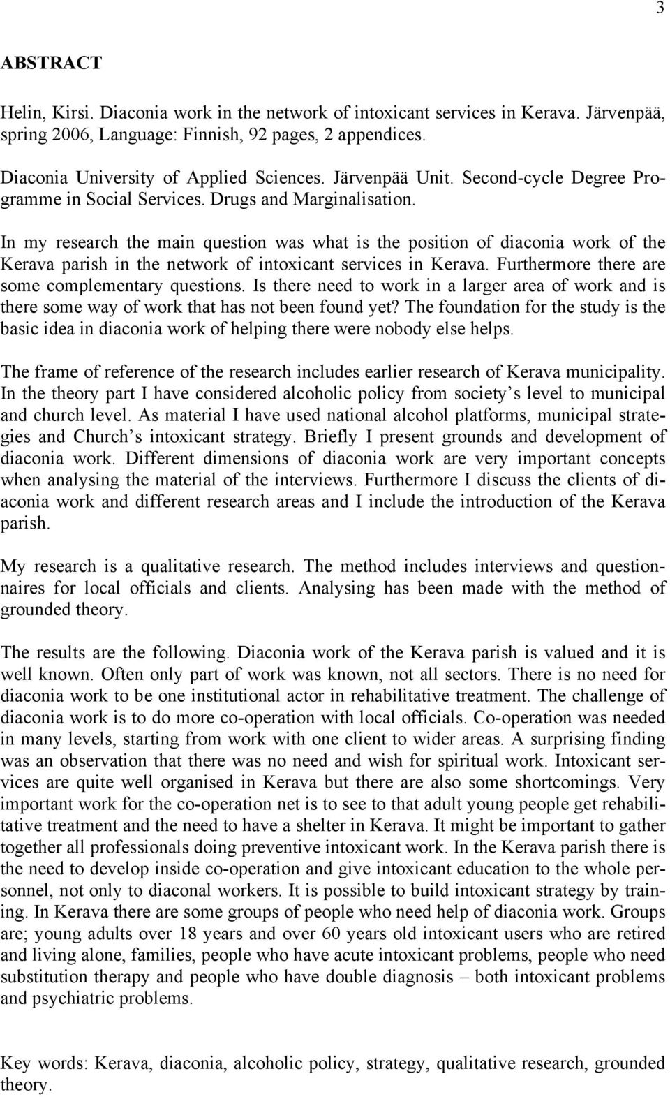 In my research the main question was what is the position of diaconia work of the Kerava parish in the network of intoxicant services in Kerava. Furthermore there are some complementary questions.
