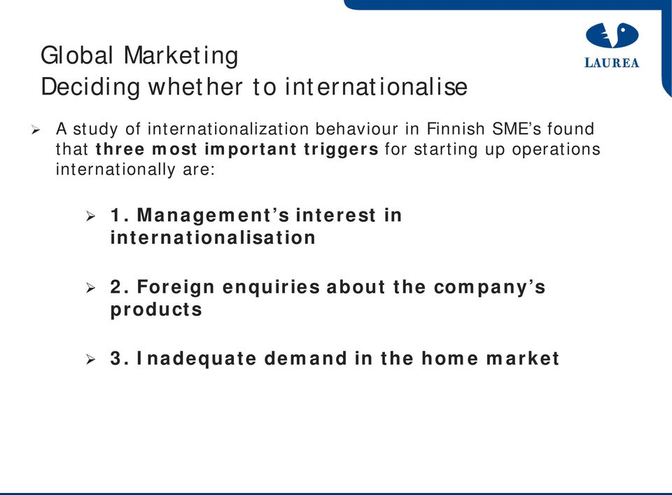 triggers for starting up operations internationally are: 1.