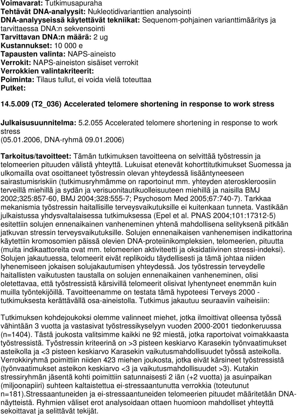 toteuttaa Putket: 14.5.009 (T2_036) Accelerated telomere shortening in response to work stress Julkaisusuunnitelma: 5.2.055 Accelerated telomere shortening in response to work stress (05.01.