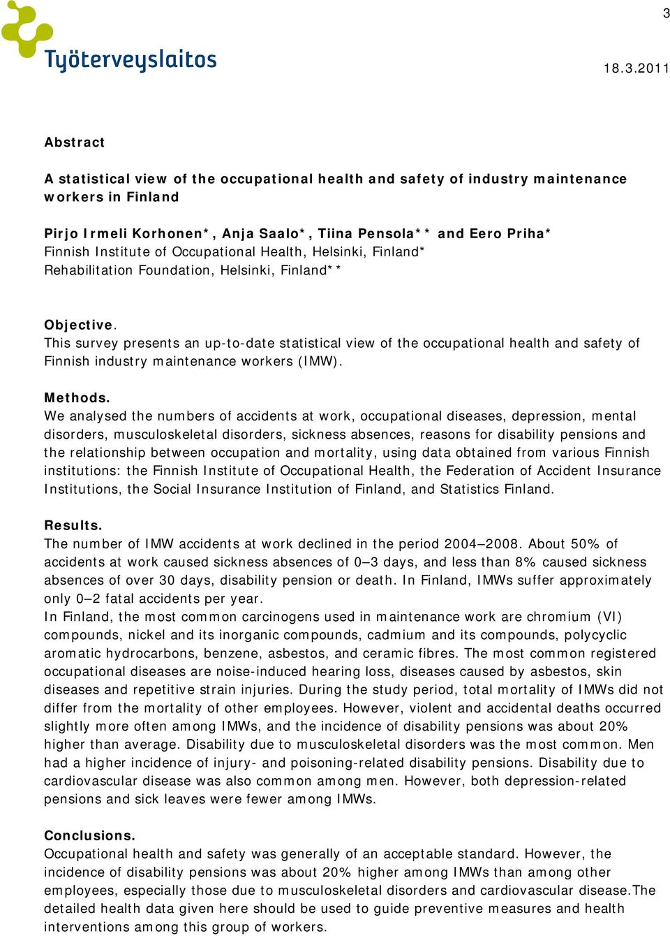 This survey presents an up-to-date statistical view of the occupational health and safety of Finnish industry maintenance workers (IMW). Methods.