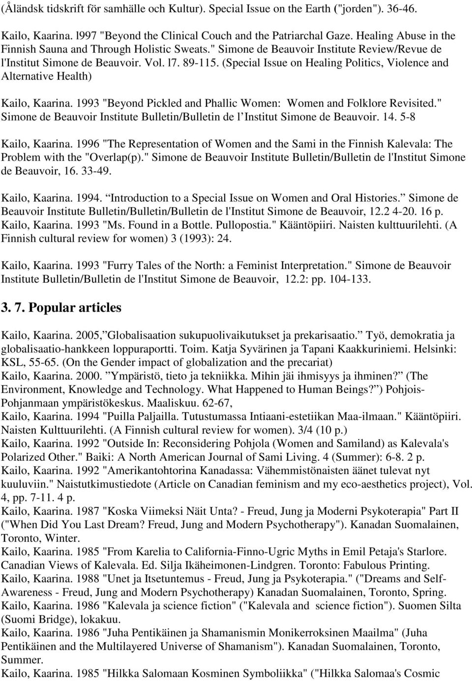 "(Special Issue on Healing Politics, Violence and Alternative Health) Kailo, Kaarina. 1993 ""Beyond Pickled and Phallic Women: Women and Folklore Revisited."