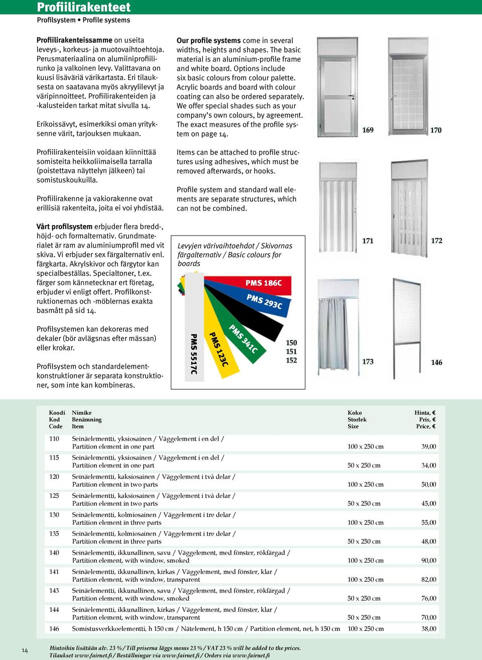 Erikoissävyt, esimerkiksi oman yrityksenne värit, tarjouksen mukaan. Our profile systems come in several widths, heights and shapes. The basic material is an aluminium-profile frame and white board.