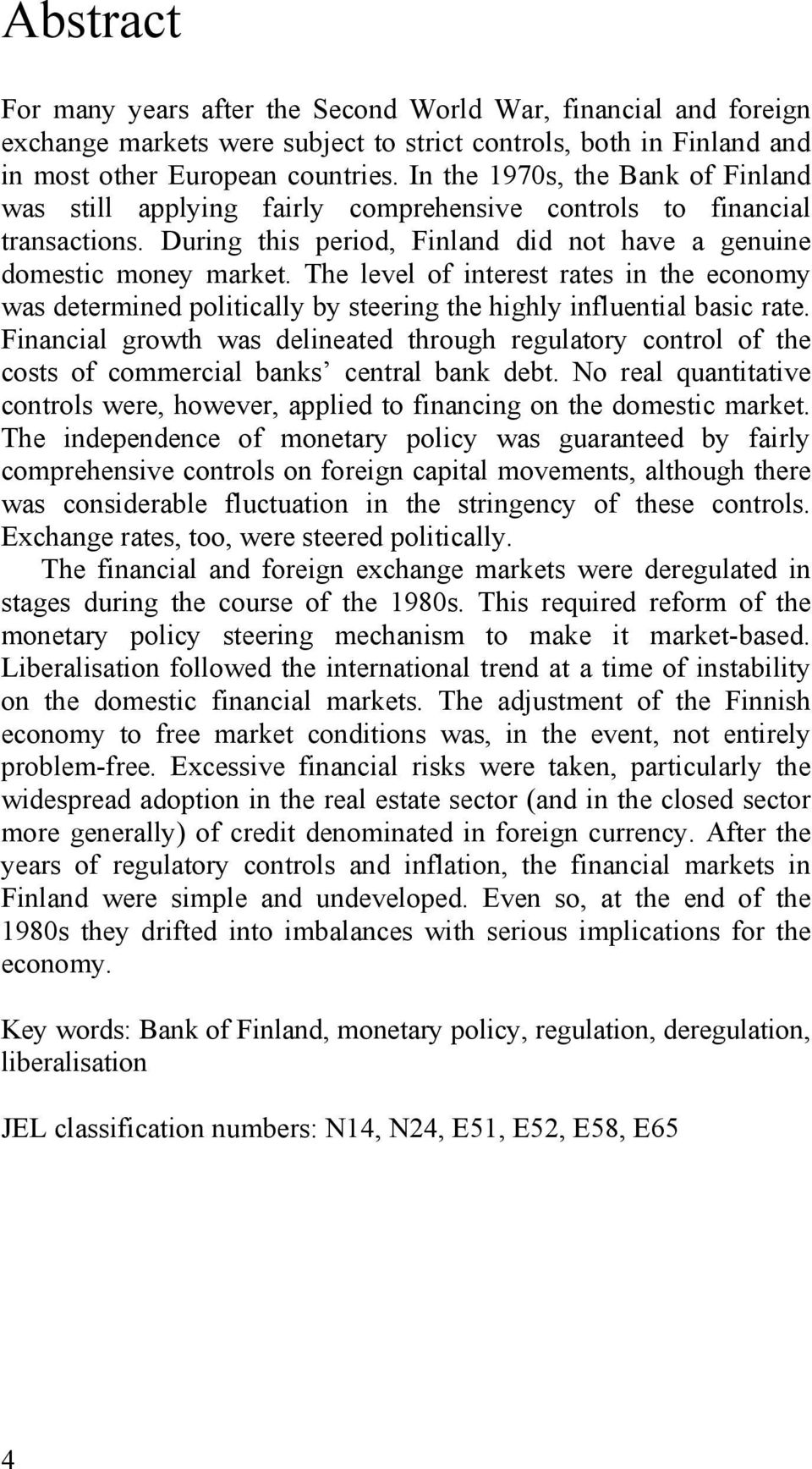 The level of interest rates in the economy was determined politically by steering the highly influential basic rate.