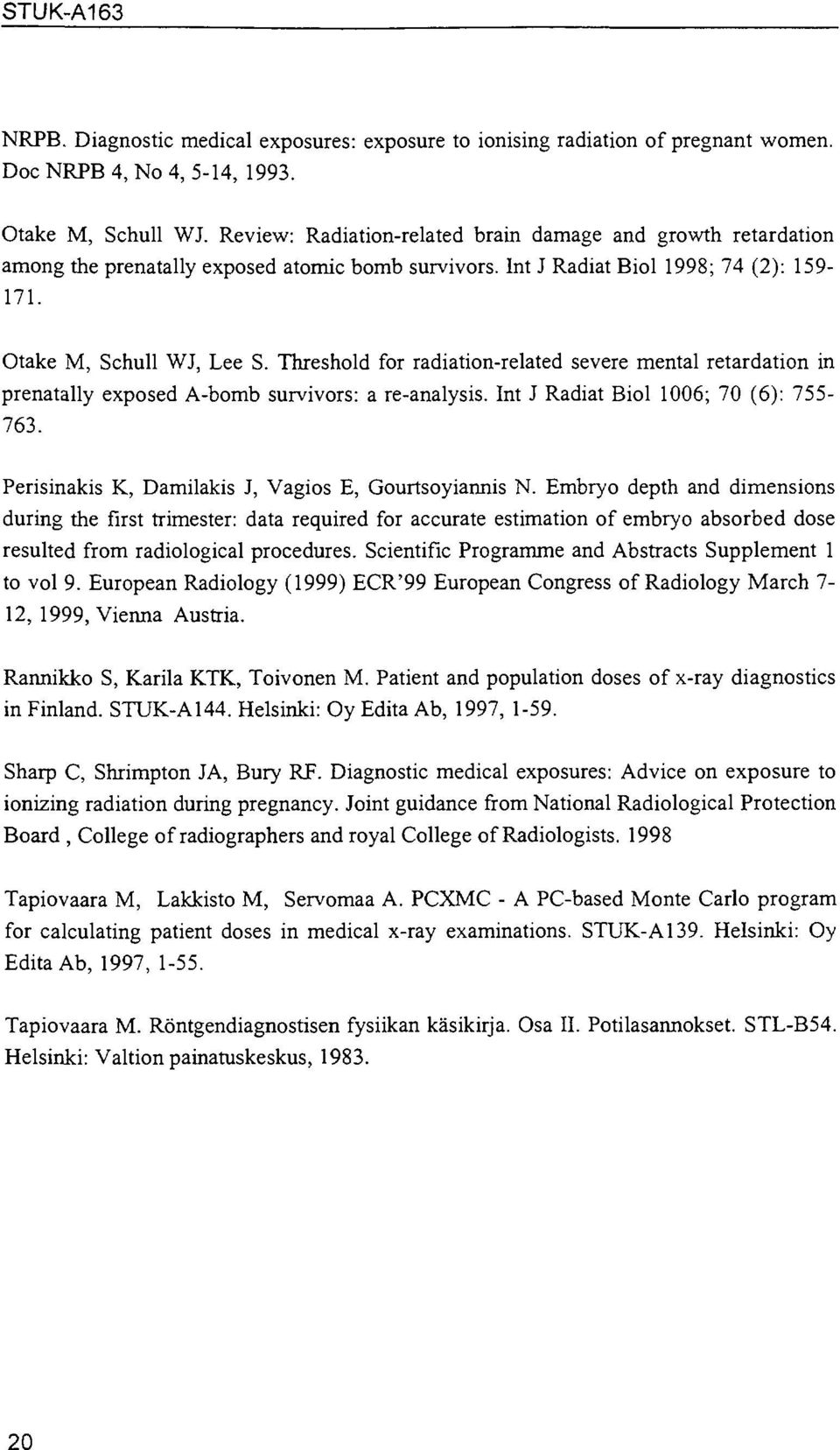 Threshold for radiation-related severe mental retardation in prenatally exposed A-bomb survivors: a re-analysis. Int J Radiat Biol 1006; 70 (6): 755-763.