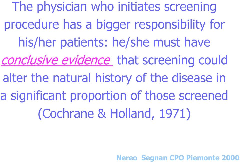 that screening could alter the natural history of the disease in a