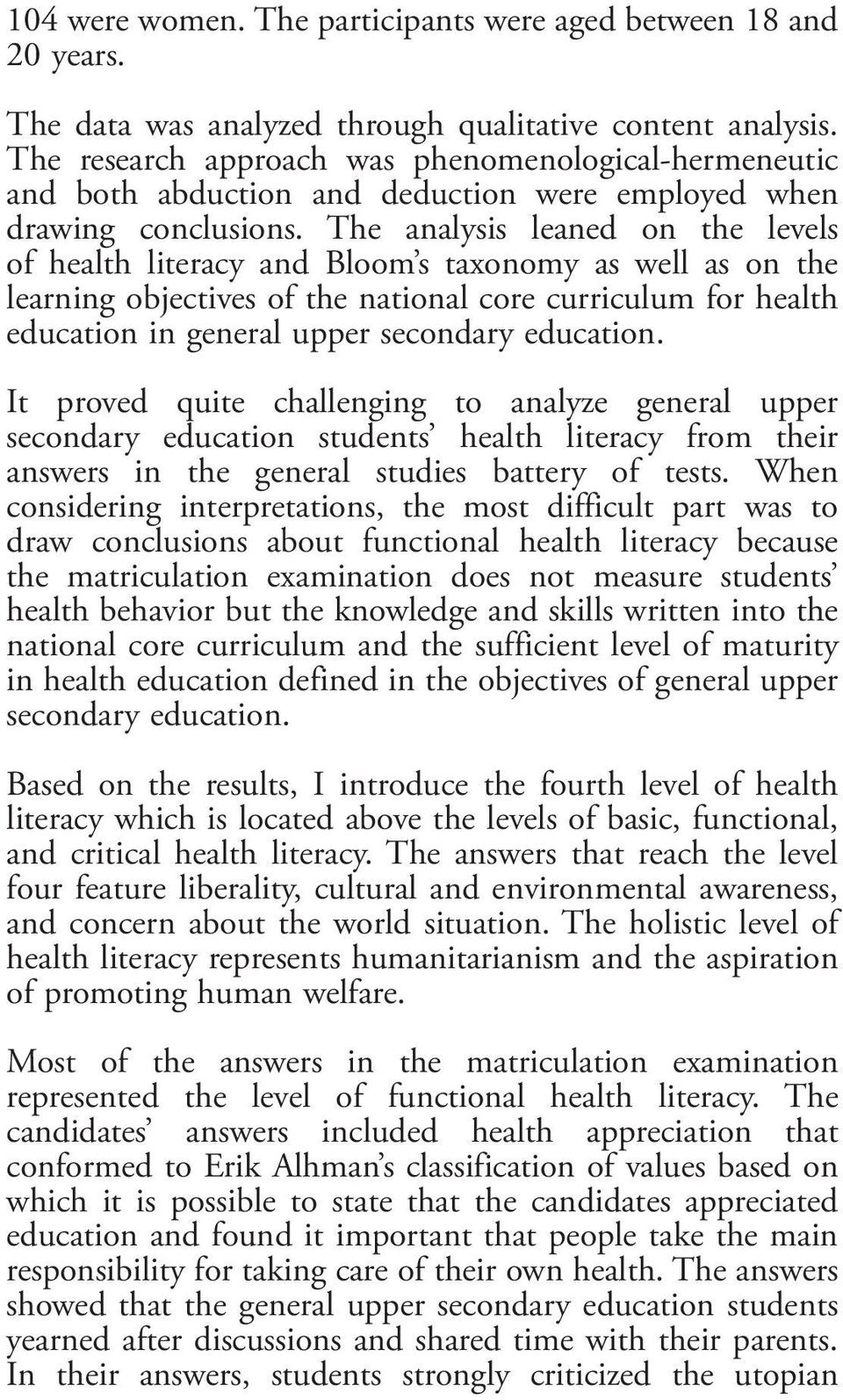 The analysis leaned on the levels of health literacy and Bloom s taxonomy as well as on the learning objectives of the national core curriculum for health education in general upper secondary