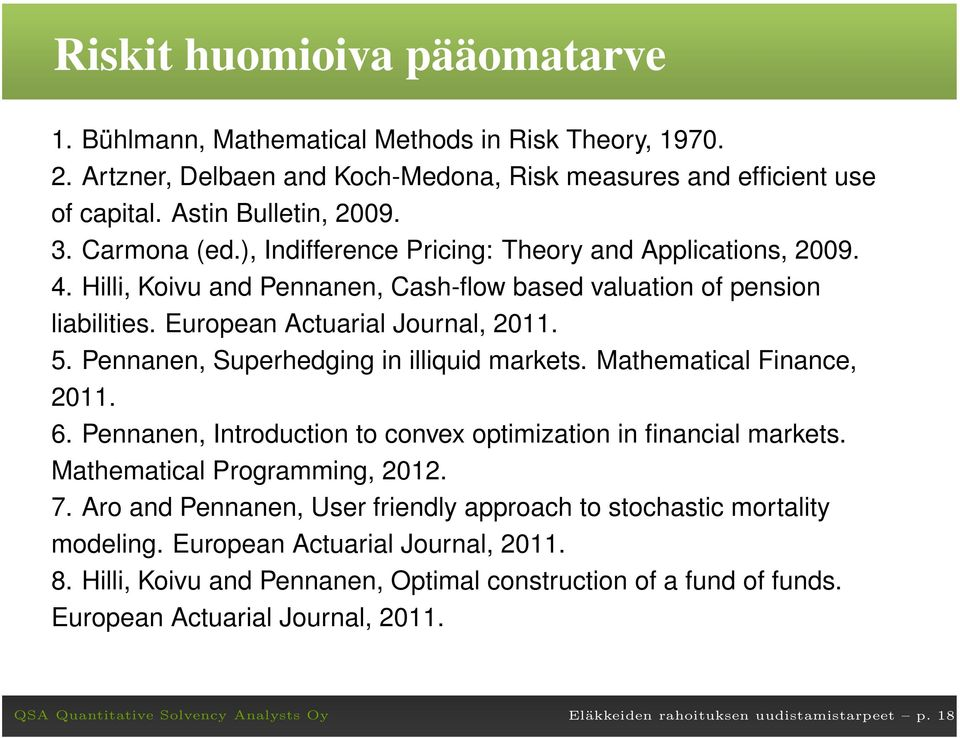 Pennanen, Superhedging in illiquid markets. Mathematical Finance,. 6. Pennanen, Introduction to convex optimization in financial markets. Mathematical Programming,. 7.