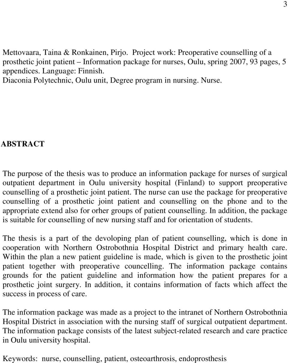 ABSTRACT The purpose of the thesis was to produce an information package for nurses of surgical outpatient department in Oulu university hospital (Finland) to support preoperative counselling of a