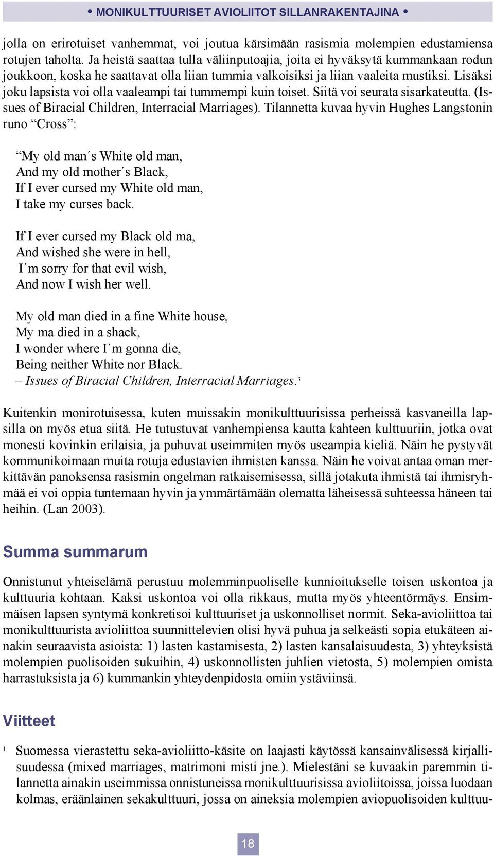 Lisäksi joku lapsista voi olla vaaleampi tai tummempi kuin toiset. Siitä voi seurata sisarkateutta. (Issues of Biracial Children, Interracial Marriages).