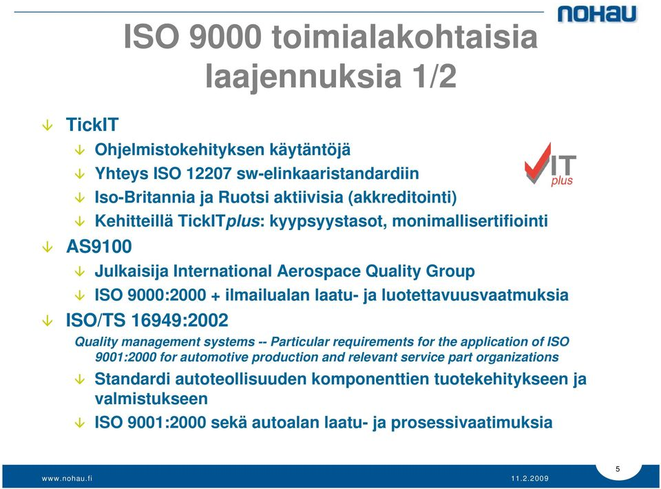 laatu- ja luotettavuusvaatmuksia ISO/TS 16949:2002 Quality management systems -- Particular requirements for the application of ISO 9001:2000 for automotive