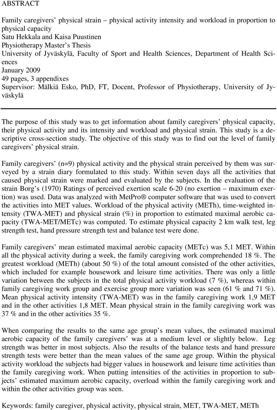Jyväskylä The purpose of this study was to get information about family caregivers physical capacity, their physical activity and its intensity and workload and physical strain.