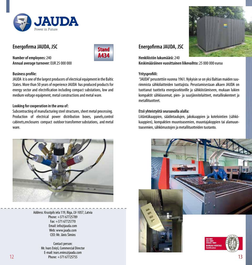 More than 50 years of experience JAUDA has produced products for energy sector and electrification including compact substations, low and medium voltage equipment, metal constructions and metal ware.