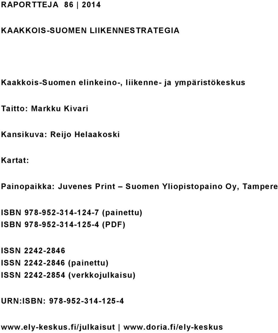 Tampere ISBN 978-952-314-124-7 (painettu) ISBN 978-952-314-125-4 (PDF) ISSN 2242-2846 ISSN 2242-2846