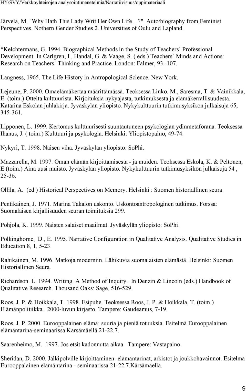 London: Falmer, 93-107. Langness, 1965. The Life History in Antropological Science. New York. Lejeune, P. 2000. Omaelämäkertaa määrittämässä. Teoksessa Linko. M., Saresma, T. & Vainikkala, E. (toim.