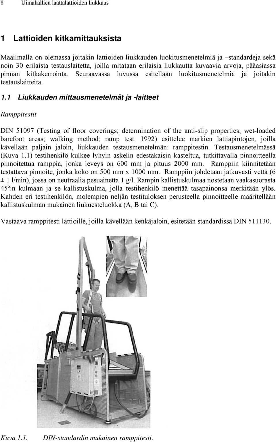 1 Liukkauden mittausmenetelmät ja -laitteet Ramppitestit DIN 5197 (Testing of floor coverings; determination of the anti-slip properties; wet-loaded barefoot areas; walking method; ramp test.