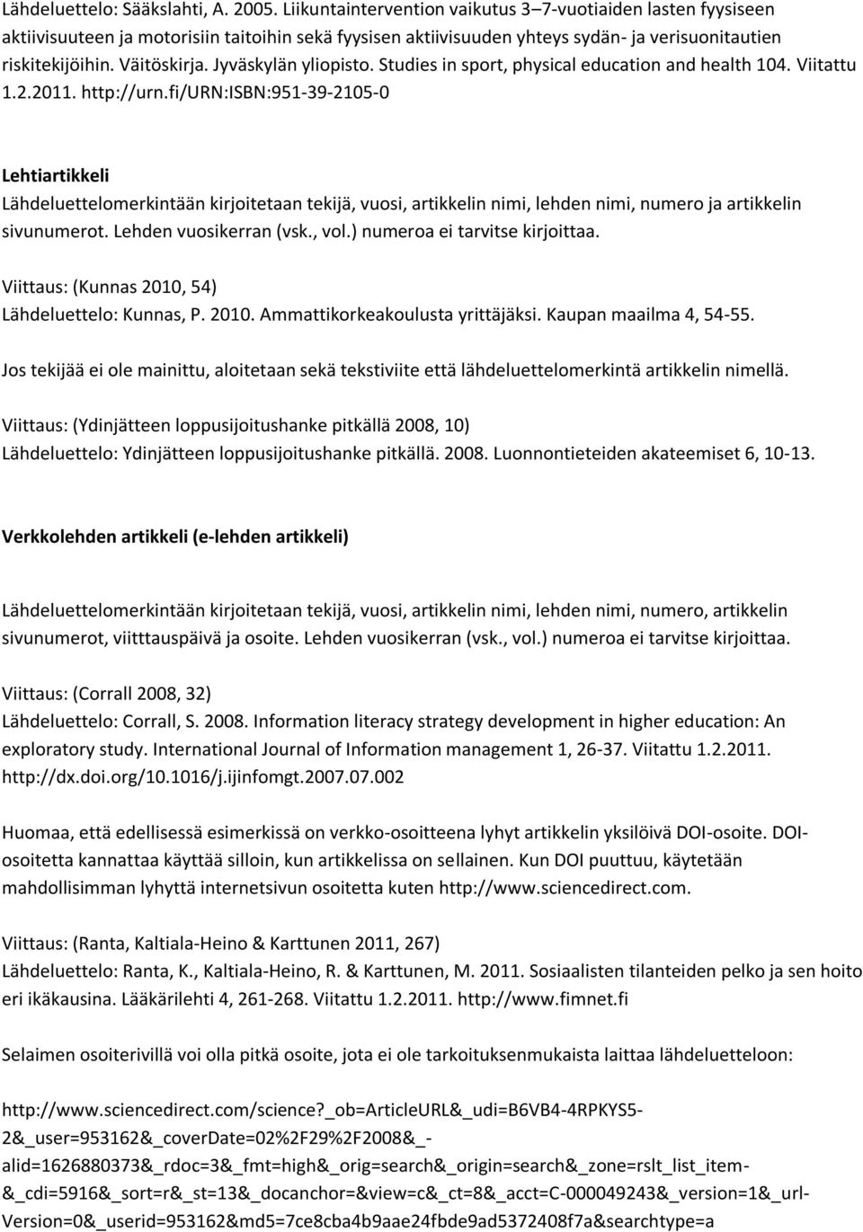 Jyväskylän yliopisto. Studies in sport, physical education and health 104. Viitattu 1.2.2011. http://urn.