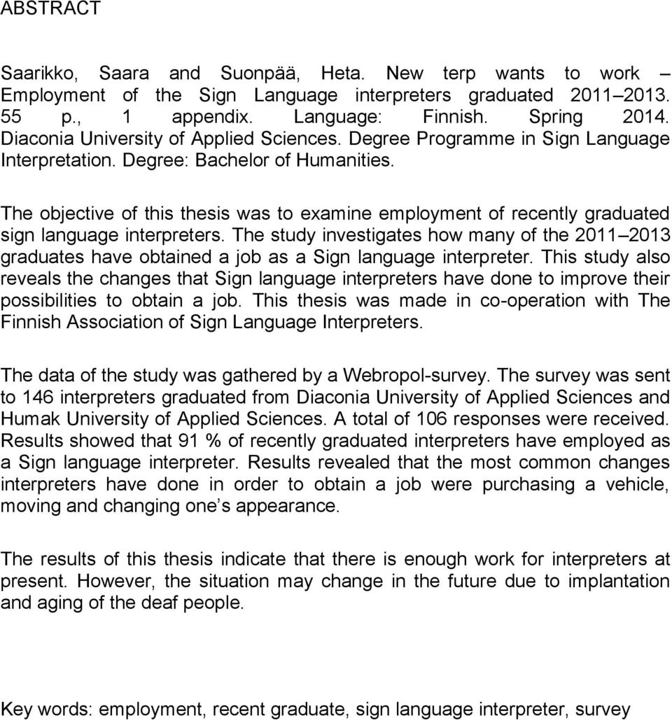 The objective of this thesis was to examine employment of recently graduated sign language interpreters.