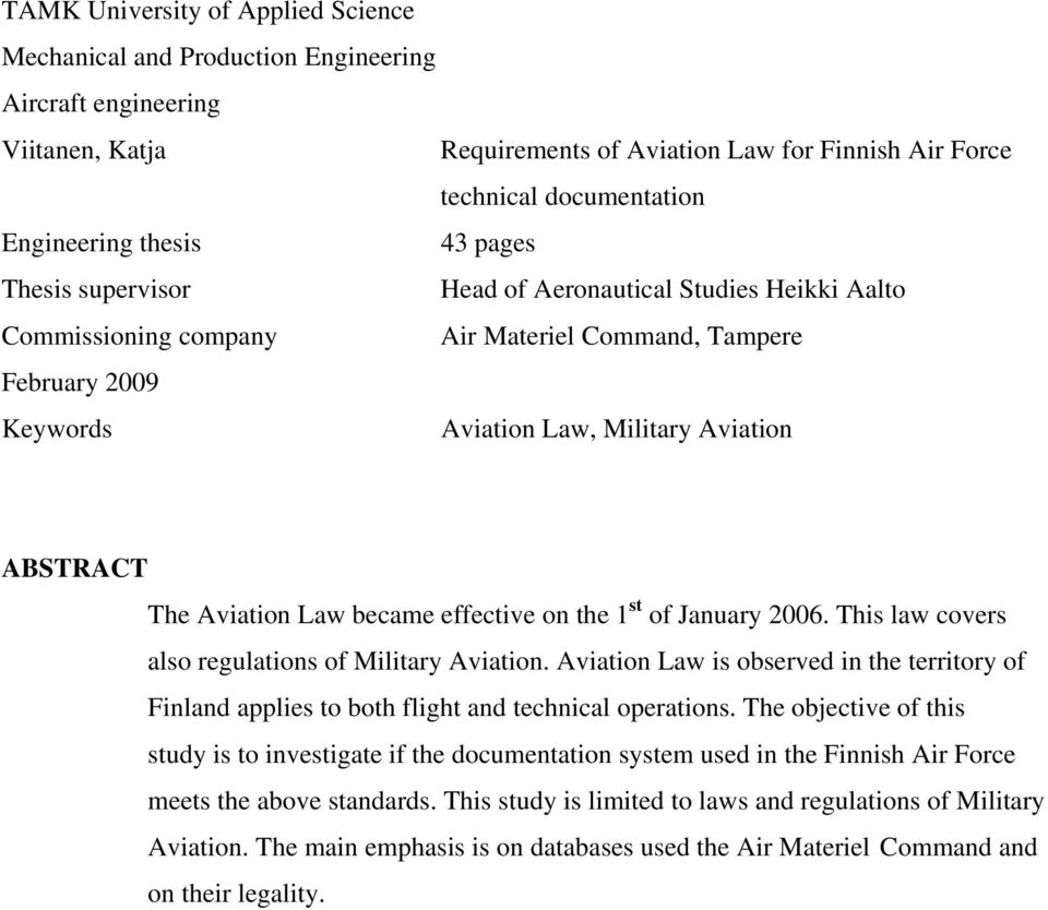 Aviation Law became effective on the 1 st of January 2006. This law covers also regulations of Military Aviation.