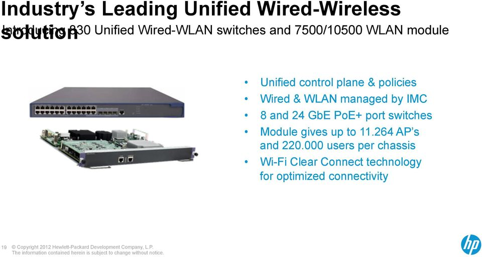 Wired & WLAN managed by IMC 8 and 24 GbE PoE+ port switches Module gives up to 11.