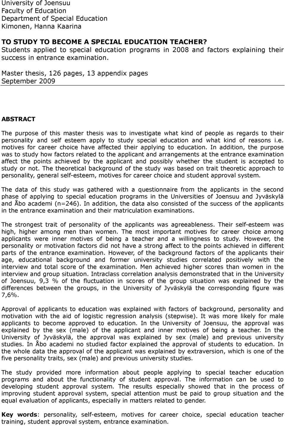 Master thesis, 126 pages, 13 appendix pages September 2009 ABSTRACT The purpose of this master thesis was to investigate what kind of people as regards to their personality and self esteem apply to