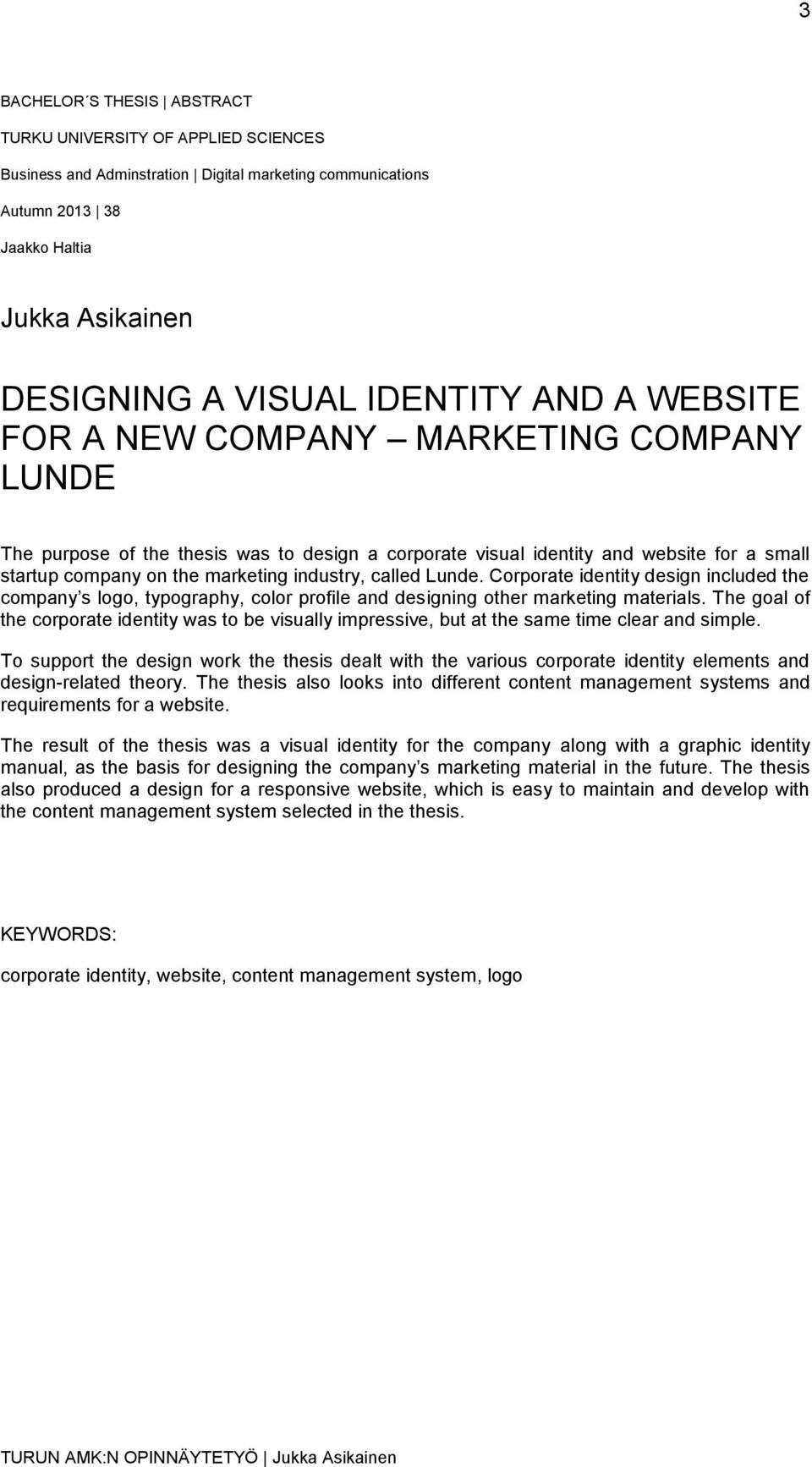 Lunde. Corporate identity design included the company s logo, typography, color profile and designing other marketing materials.