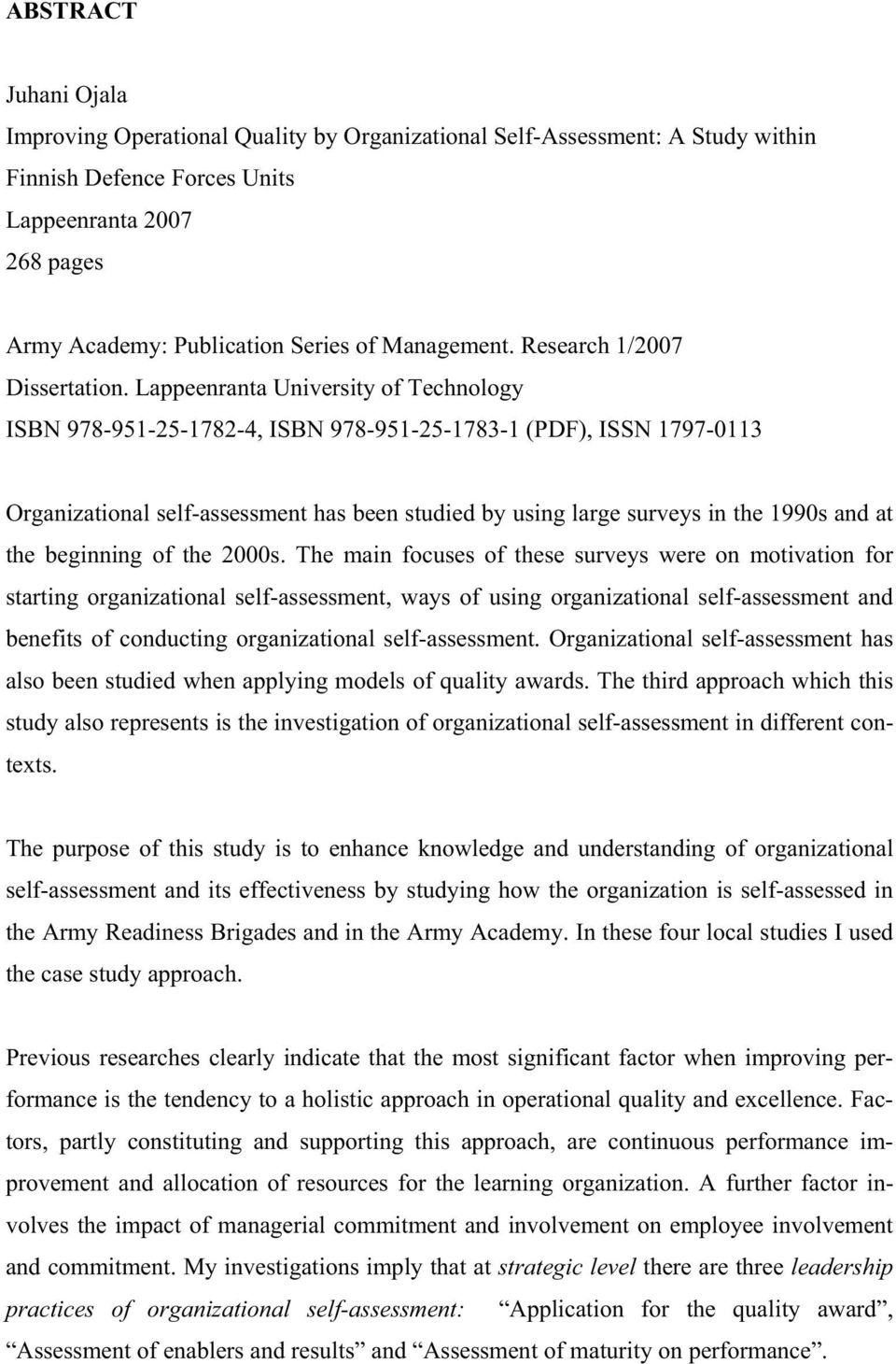Lappeenranta University of Technology ISBN 978-951-25-1782-4, ISBN 978-951-25-1783-1 (PDF), ISSN 1797-0113 Organizational self-assessment has been studied by using large surveys in the 1990s and at