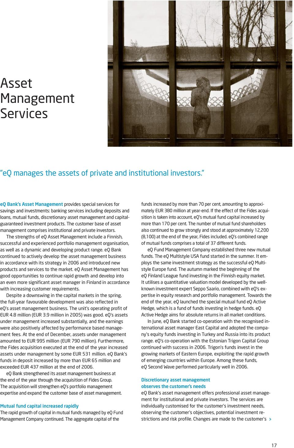 investment products. The customer base of asset management comprises institutional and private investors.