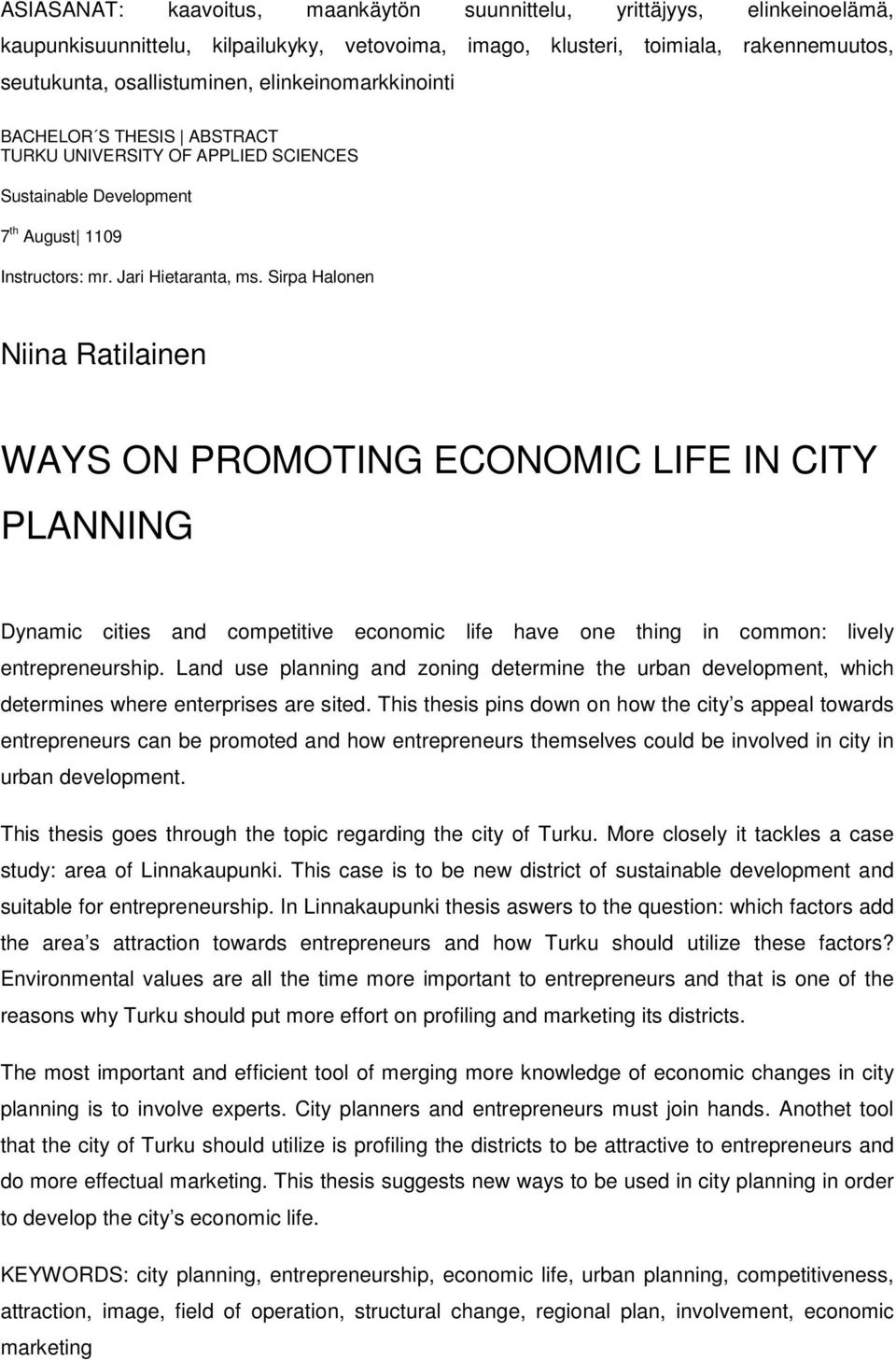 Sirpa Halonen Niina Ratilainen WAYS ON PROMOTING ECONOMIC LIFE IN CITY PLANNING Dynamic cities and competitive economic life have one thing in common: lively entrepreneurship.