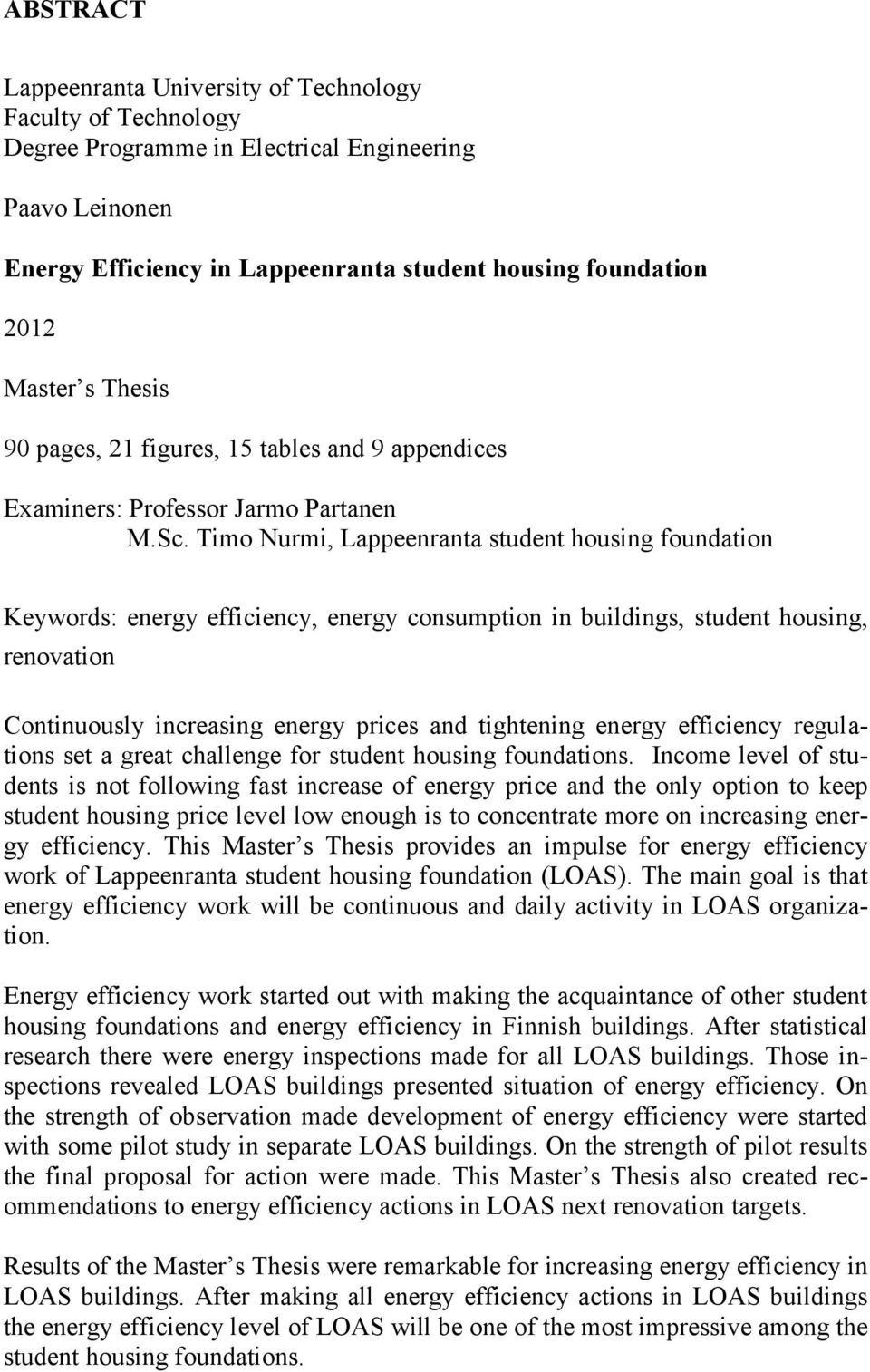 Timo Nurmi, Lappeenranta student housing foundation Keywords: energy efficiency, energy consumption in buildings, student housing, renovation Continuously increasing energy prices and tightening
