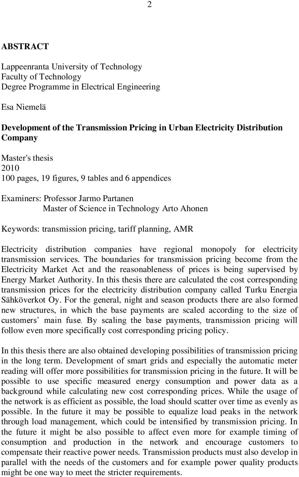 planning, AMR Electricity distribution companies have regional monopoly for electricity transmission services.