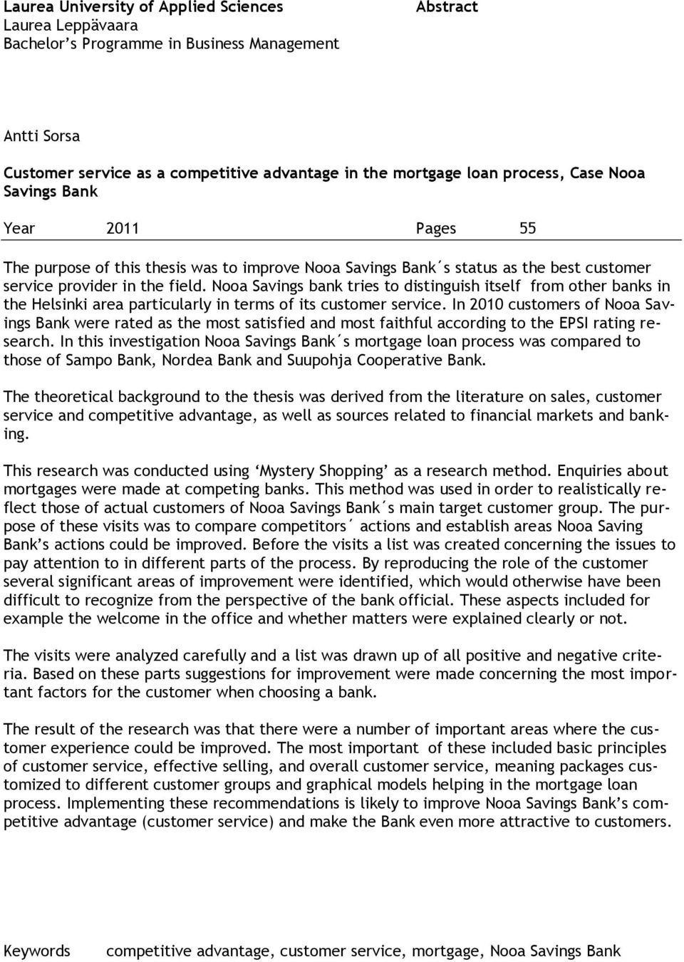 Nooa Savings bank tries to distinguish itself from other banks in the Helsinki area particularly in terms of its customer service.