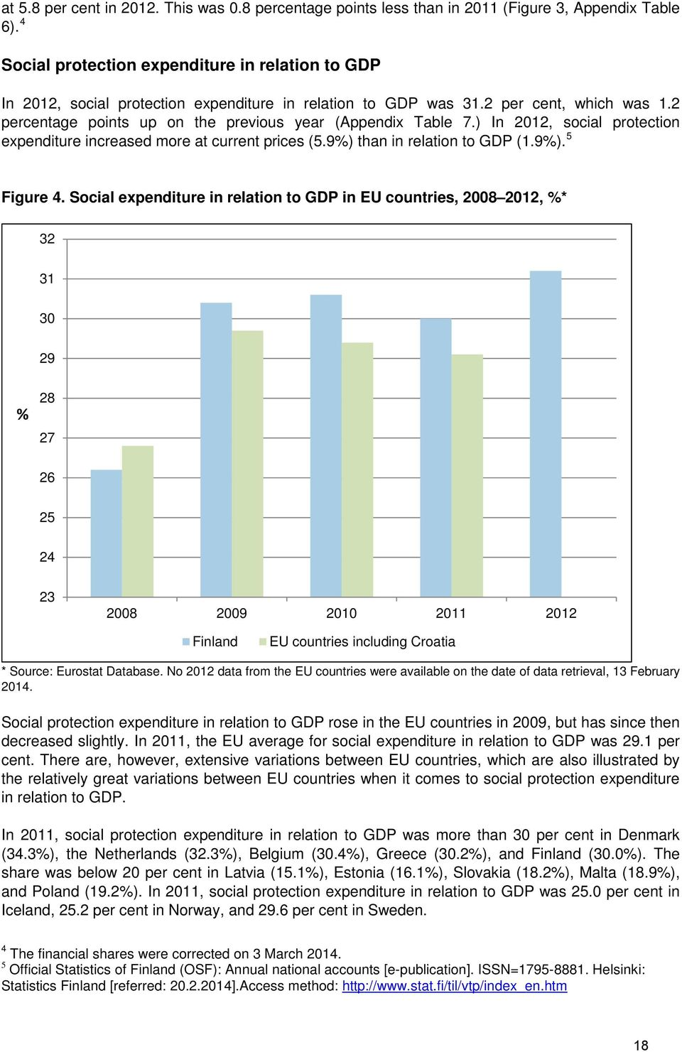 2 percentage points up on the previous year (Appendix Table 7.) In 2012, social protection expenditure increased more at current prices (5.9%) than in relation to GDP (1.9%). 5 Figure 4.