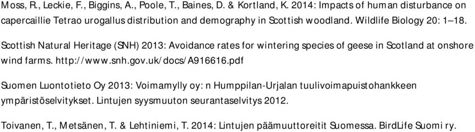 Scottish Natural Heritage (SNH) 2013: Avoidance rates for wintering species of geese in Scotland at onshore wind farms. http://www.snh.gov.uk/docs/a916616.