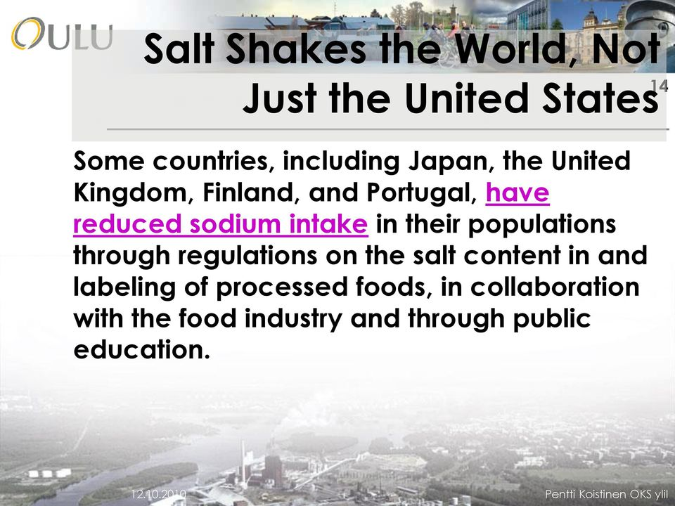 through regulations on the salt content in and labeling of processed foods, in