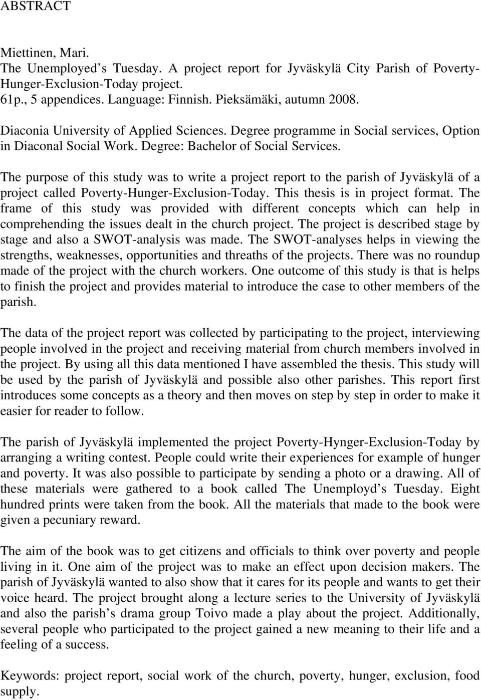 The purpose of this study was to write a project report to the parish of Jyväskylä of a project called Poverty-Hunger-Exclusion-Today. This thesis is in project format.