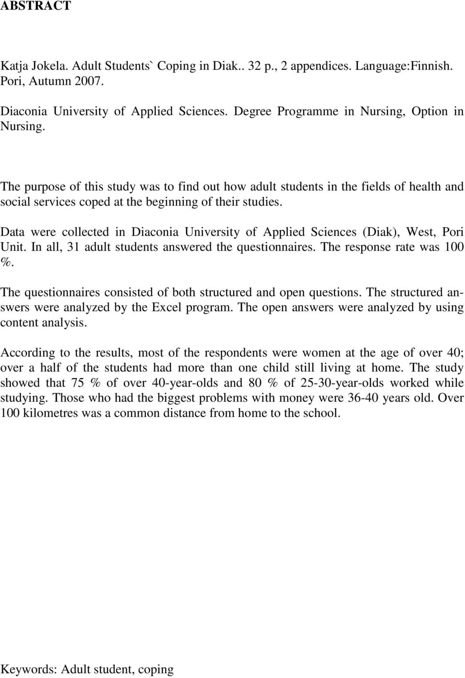 Data were collected in Diaconia University of Applied Sciences (Diak), West, Pori Unit. In all, 31 adult students answered the questionnaires. The response rate was 100 %.