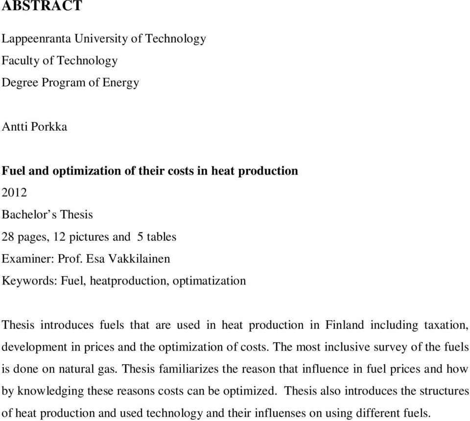 Esa Vakkilainen Keywords: Fuel, heatproduction, optimatization Thesis introduces fuels that are used in heat production in Finland including taxation, development in prices and the