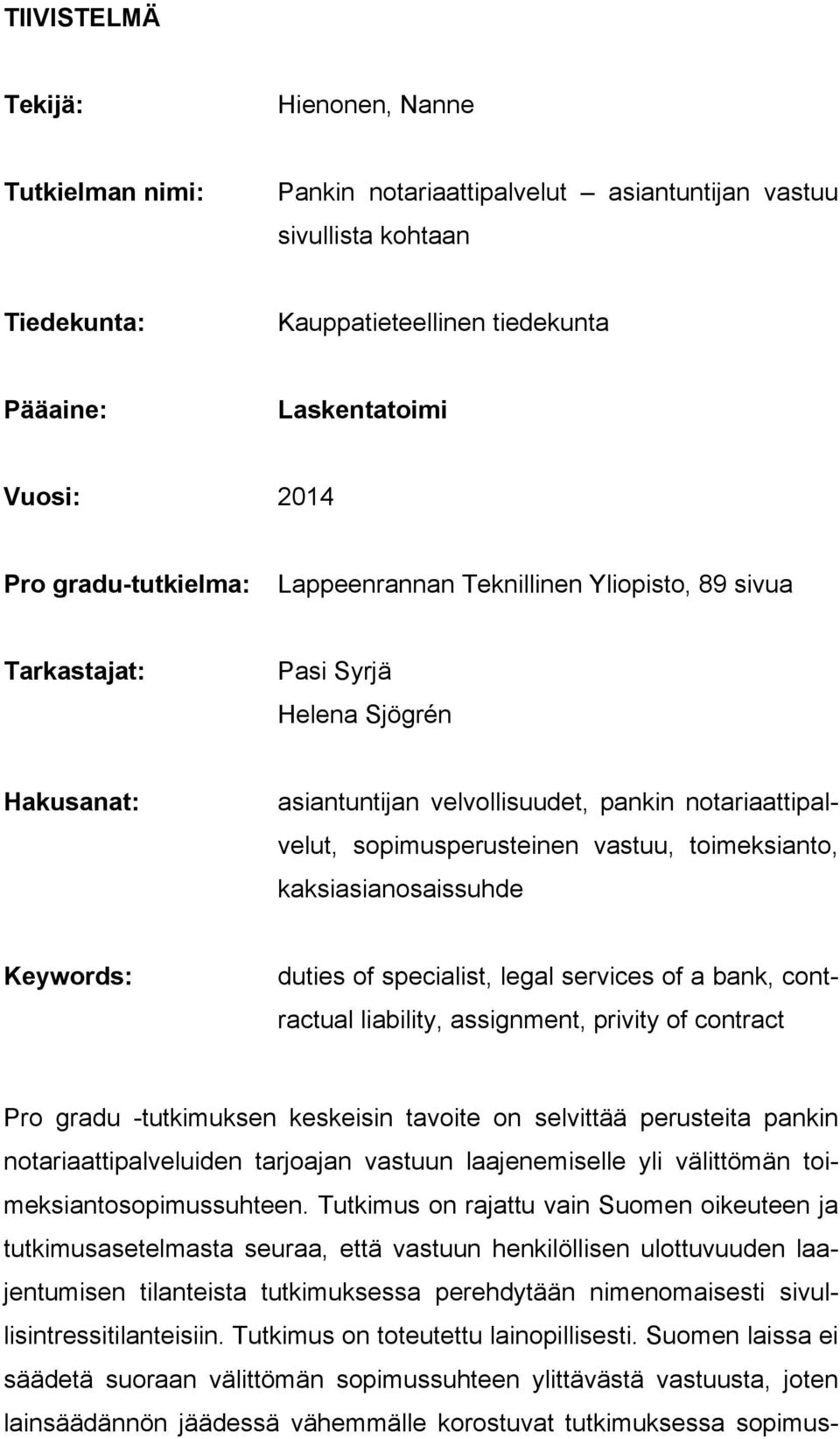 vastuu, toimeksianto, kaksiasianosaissuhde Keywords: duties of specialist, legal services of a bank, contractual liability, assignment, privity of contract Pro gradu -tutkimuksen keskeisin tavoite on