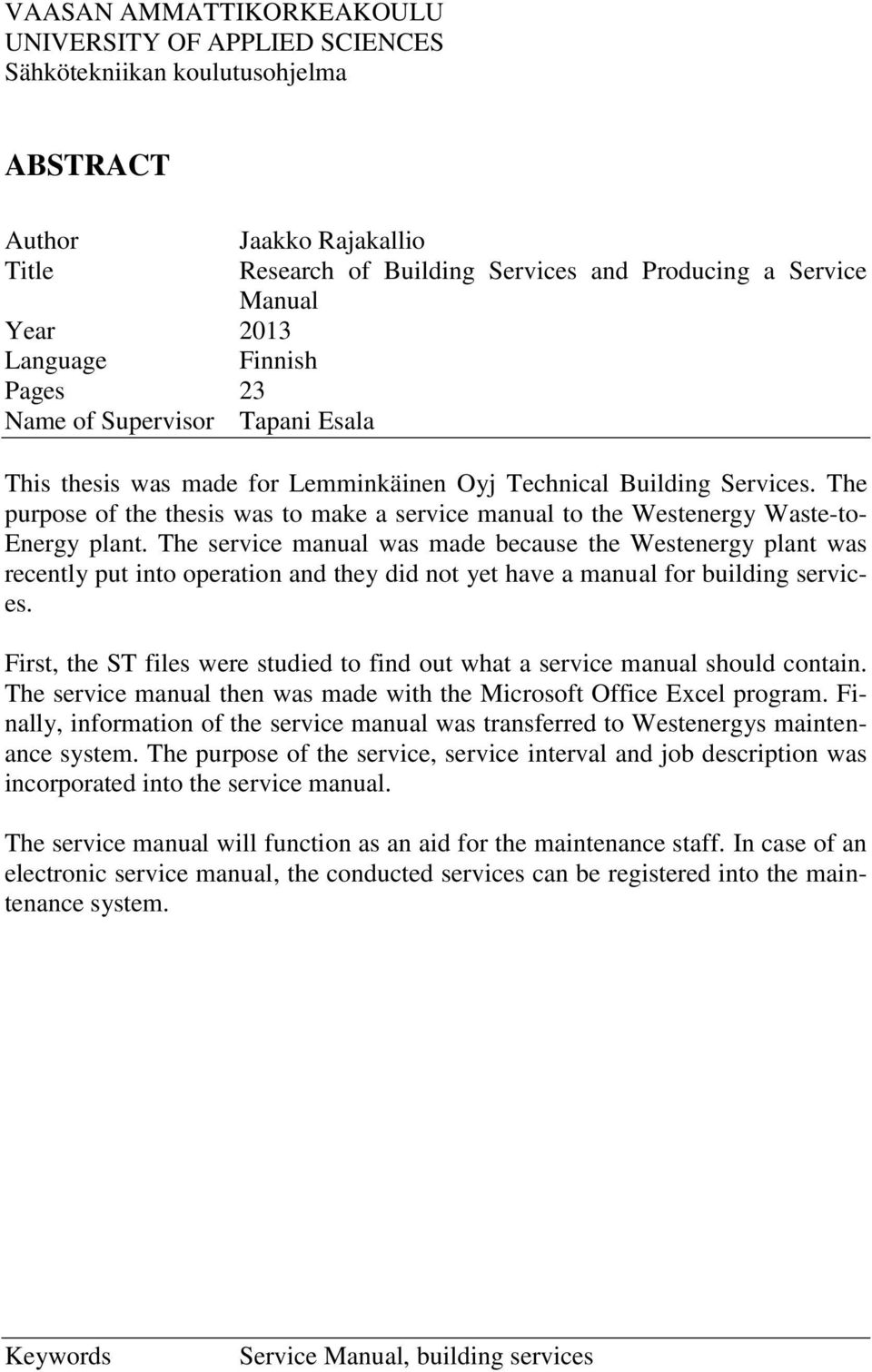 The purpose of the thesis was to make a service manual to the Westenergy Waste-to- Energy plant.