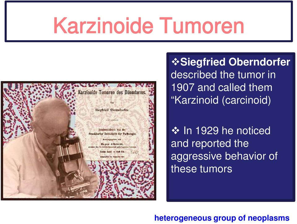 (carcinoid) In 1929 he noticed and reported the
