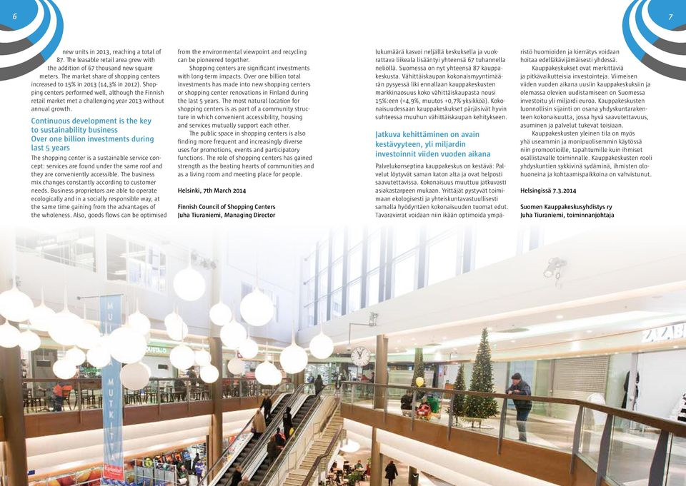 Continuous development is the key to sustainability business Over one billion investments during last years The shopping center is a sustainable service concept: services are found under the same