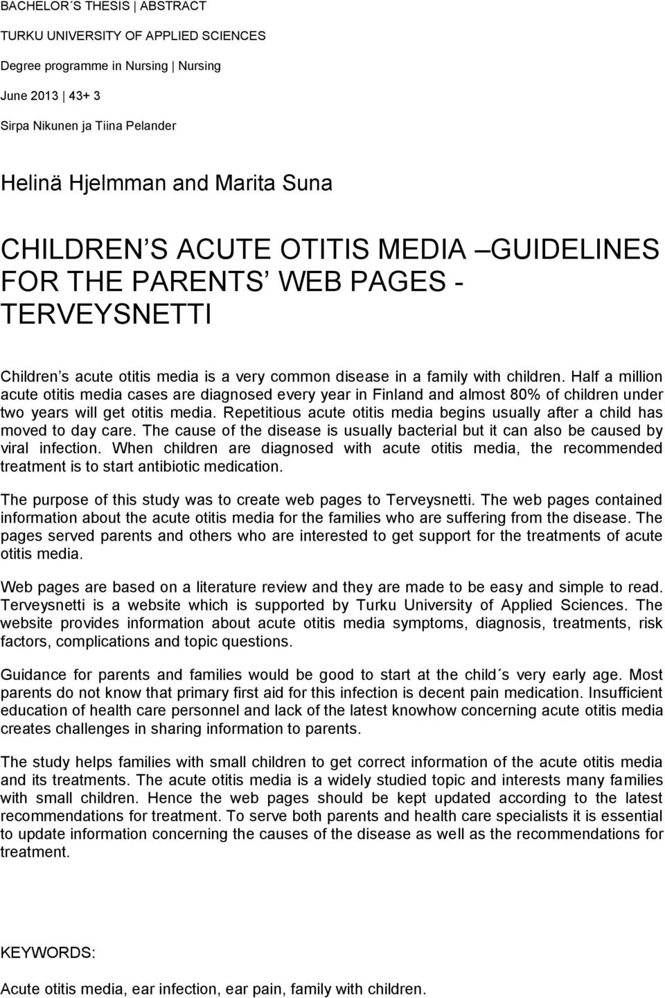 Half a million acute otitis media cases are diagnosed every year in Finland and almost 80% of children under two years will get otitis media.