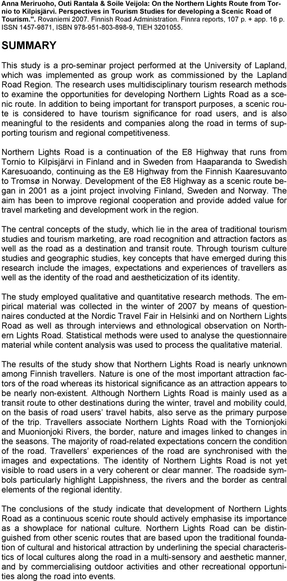 SUMMARY This study is a pro-seminar project performed at the University of Lapland, which was implemented as group work as commissioned by the Lapland Road Region.
