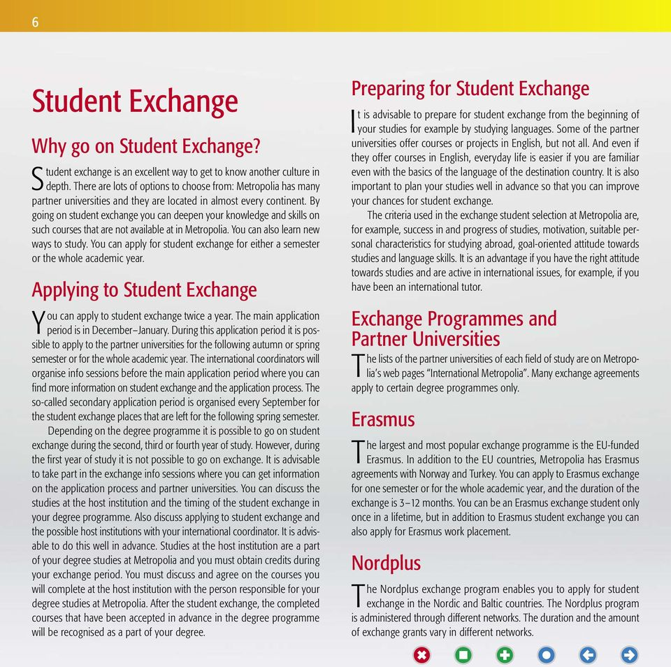 By going on student exchange you can deepen your knowledge and skills on such courses that are not available at in Metropolia. You can also learn new ways to study.