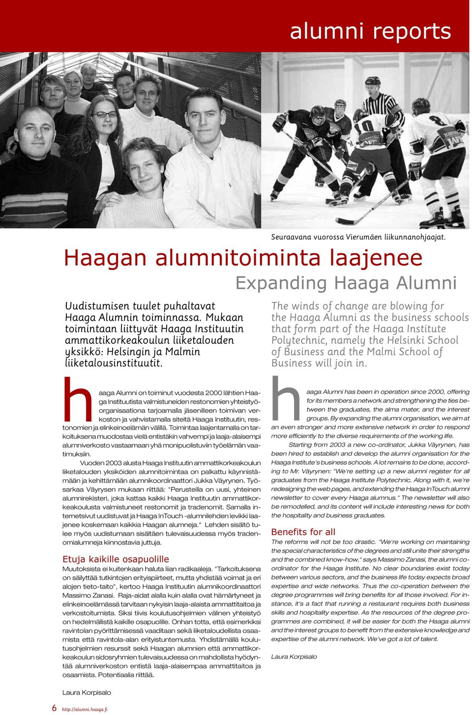 Expanding Haaga Alumni The winds of change are blowing for the Haaga Alumni as the business schools that form part of the Haaga Institute Polytechnic, namely the Helsinki School of Business and the