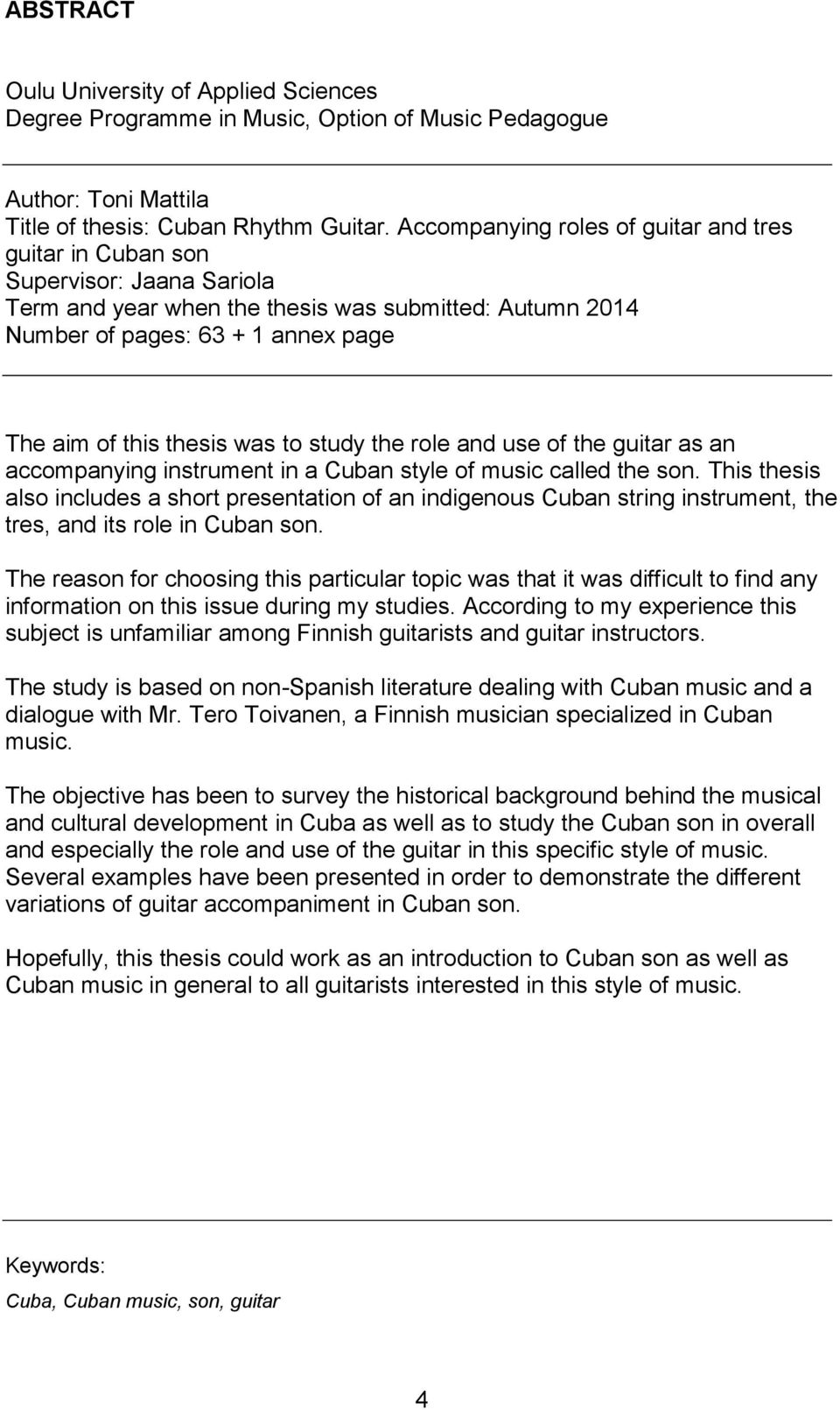 was to study the role and use of the guitar as an accompanying instrument in a Cuban style of music called the son.