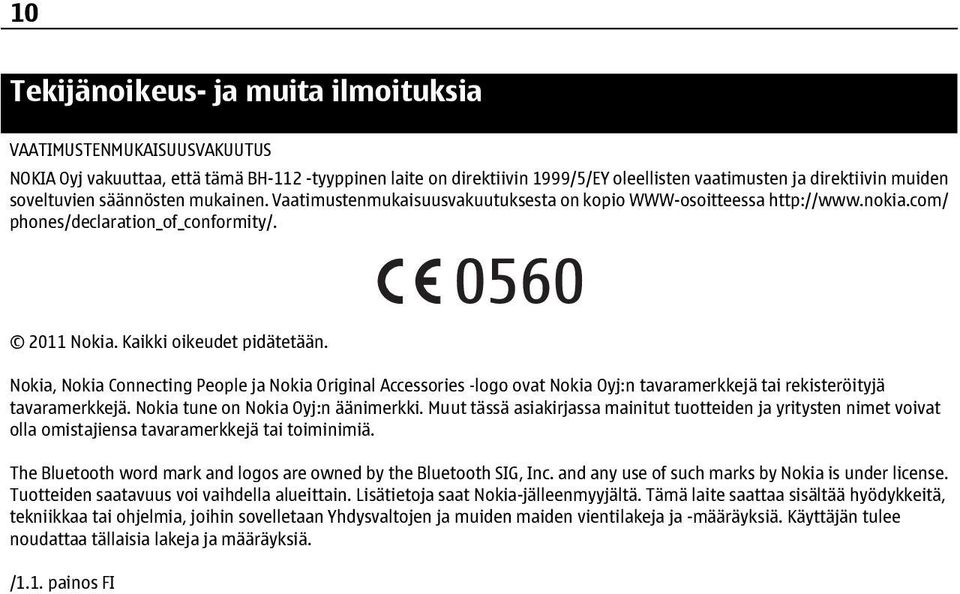 Nokia, Nokia Connecting People ja Nokia Original Accessories logo ovat Nokia Oyj:n tavaramerkkejä tai rekisteröityjä tavaramerkkejä. Nokia tune on Nokia Oyj:n äänimerkki.