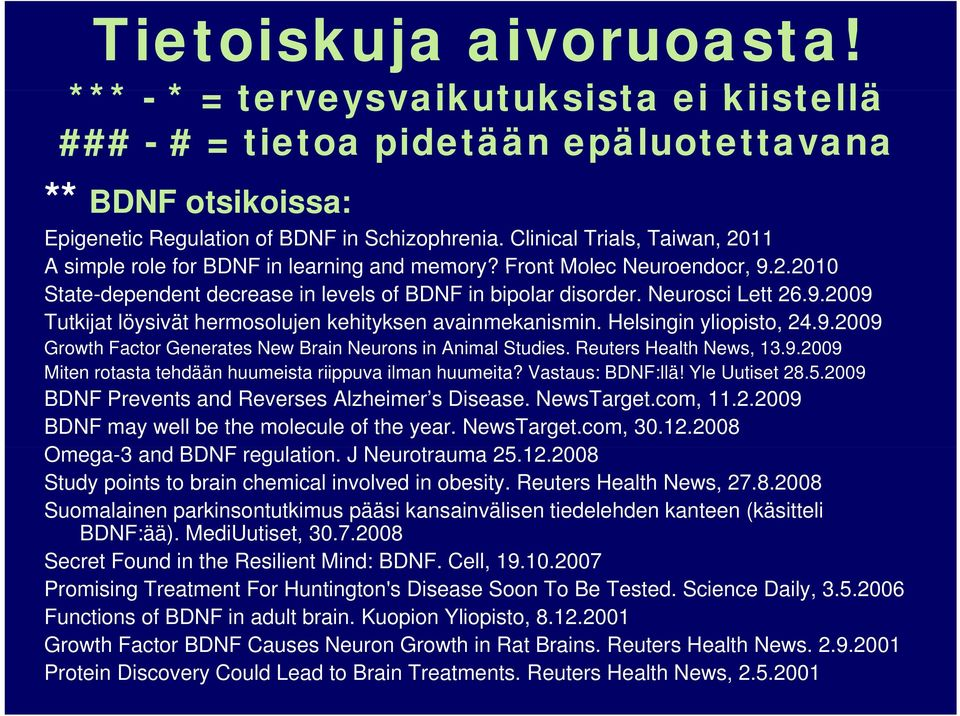 Helsingin yliopisto, 24.9.2009 Growth Factor Generates New Brain Neurons in Animal Studies. Reuters Health News, 13.9.2009 Miten rotasta tehdään huumeista riippuva ilman huumeita? Vastaus: BDNF:llä!
