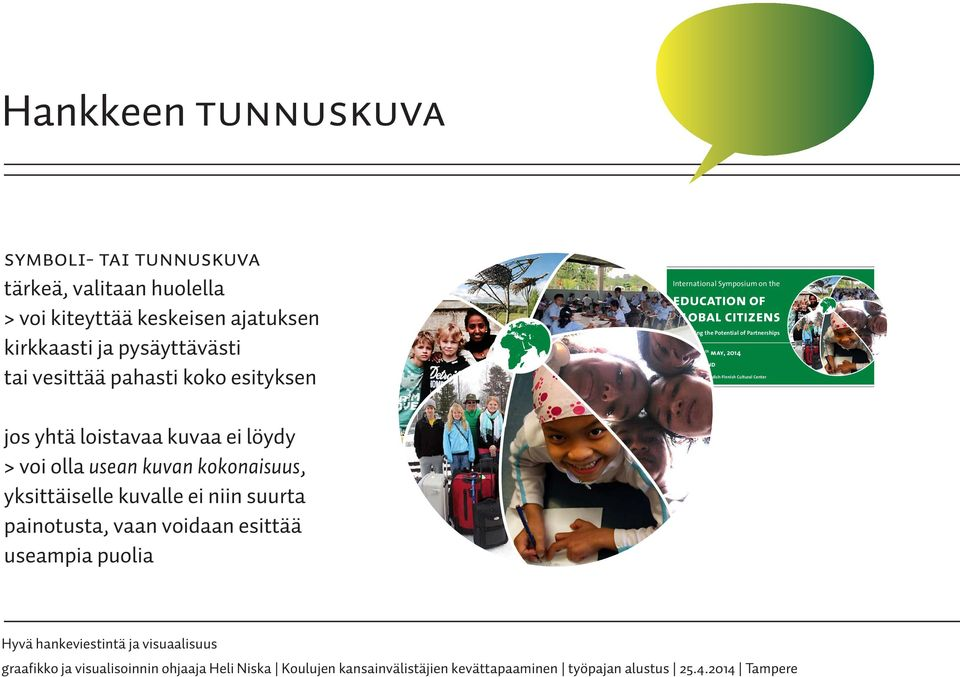 Potential of Partnerships From 5 th to 7 th may, 2014 Espoo, finland Hanasaari the Swedish-Finnish Cultural Center jos yhtä