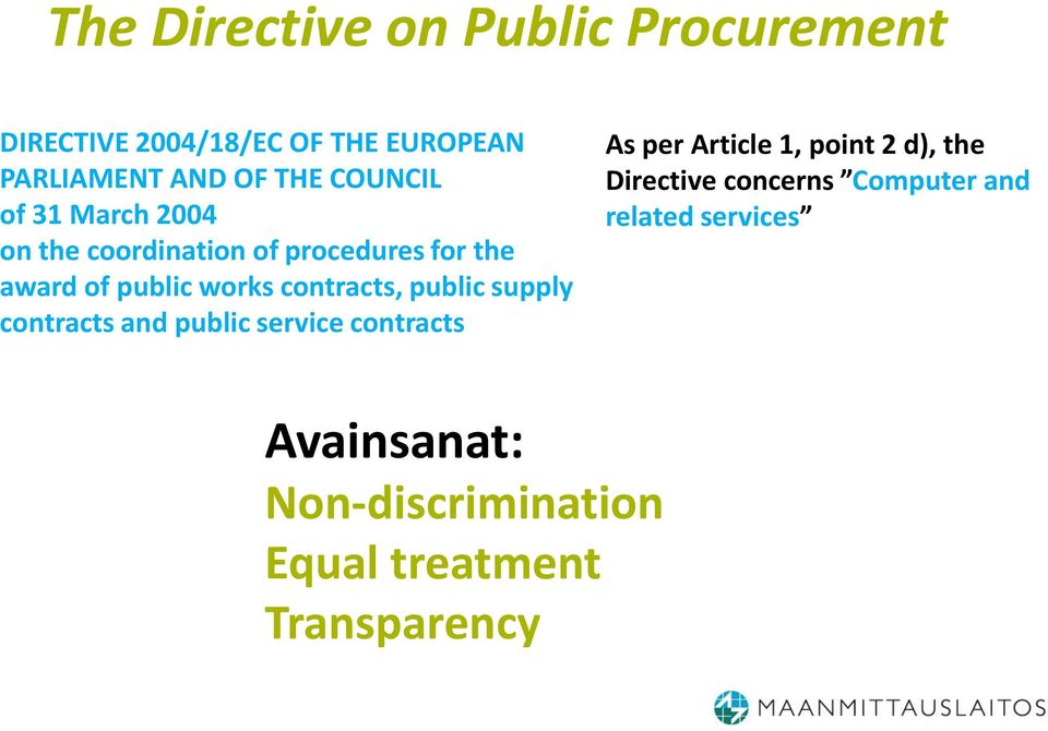 contracts, public supply contracts and public service contracts As per Article 1, point 2 d), the